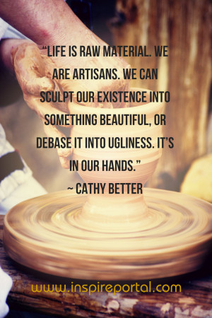 """... debase it into ugliness. It's in our hands."""" ~ Cathy Better"""