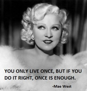 Enjoy the best Mae West quotes . Famous Quotes by Mae West , American ...