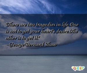 There are two tragedies in life. One is to lose your heart's desire ...