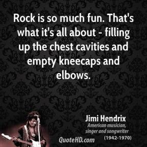 Rock is so much fun. That's what it's all about - filling up the chest ...