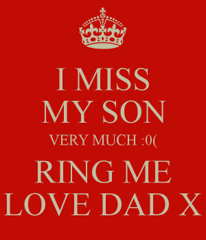 MISS MY SON VERY MUCH :0( RING ME LOVE DAD X - KEEP CALM AND ...