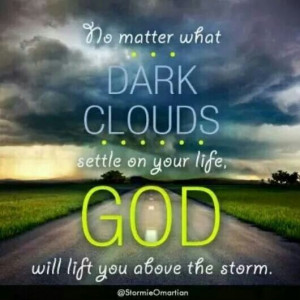 God can lift you above the storm.