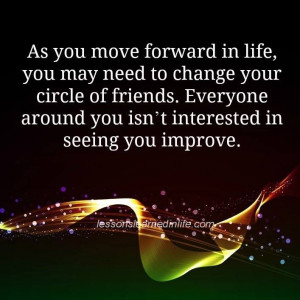 ... Move Forward In Life, You May Need To Change Your Circle Of Friends