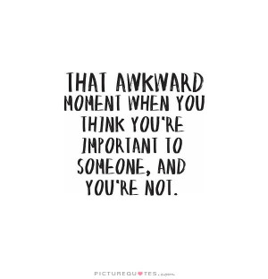 Feeling Alone Quotes Awkward Quotes Important Quotes