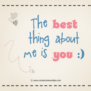 The Best Thing About Me Is You Love Quote
