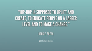 Hip-hop is supposed to uplift and create, to educate people on a ...