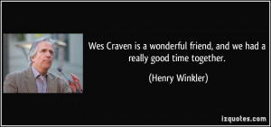 Wes Craven is a wonderful friend, and we had a really good time ...