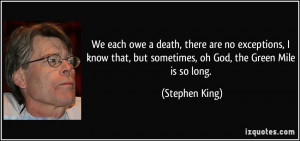 ... that, but sometimes, oh God, the Green Mile is so long. - Stephen King