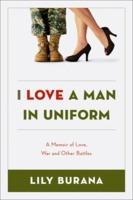 """Start by marking """"I Love a Man in Uniform: A Memoir of Love, War ..."""