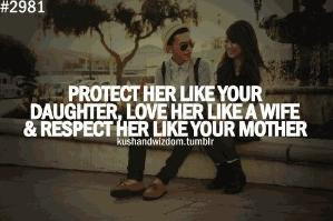 ... like your daughter, love her like a wife, respect her like your mother