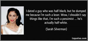 quote-i-dated-a-guy-who-was-half-black-but-he-dumped-me-because-i-m ...