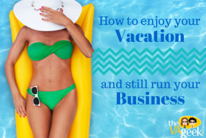 How to enjoy your vacation and still run your business