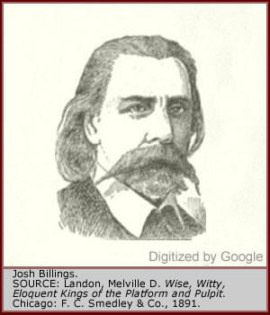 Josh Billings, pen name for Henry Wheeler Shaw, aka Uncle Esek