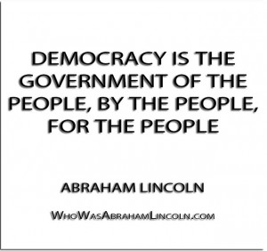 Democracy is the government of the people, by the people, for the ...
