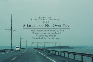 ... Face The Truth I'm Just A Little Too Not Over You - Letting Go Quote