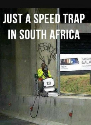 South Africa. . JUST A SPEED TRAP IN SOUTH AFRICA. as a South African ...
