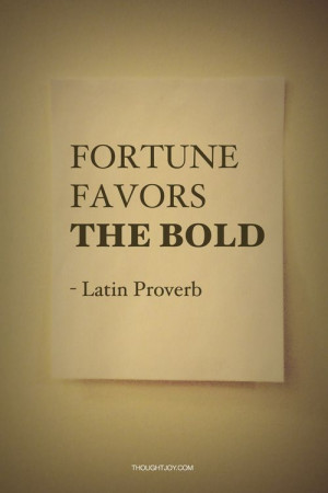 "Fortune favors the bold"" — Latin Proverb #quote #quotes # ..."