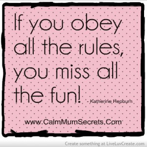 If you obey all the rules you miss all the fun! Head over to ...