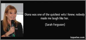 Diana was one of the quickest wits I knew; nobody made me laugh like ...
