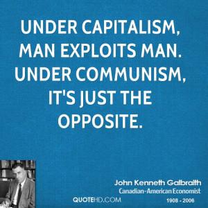 Under capitalism, man exploits man. Under communism, it's just the ...