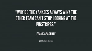 why do the yankees always win the other team can t stop looking quotes ...