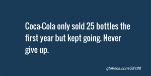 Image for Quote #28188: Coca-Cola only sold 25 bottles the first year ...