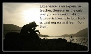 Experience is an expensive teacher. Sometimes the only way you can ...