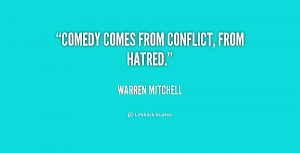 quote-Warren-Mitchell-comedy-comes-from-conflict-from-hatred-226968 ...