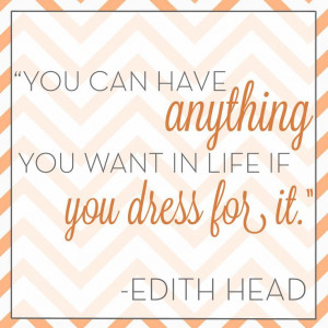 "Edith Head Quotes | ... you dress for it."" – Edith Head #VonMaur # ..."
