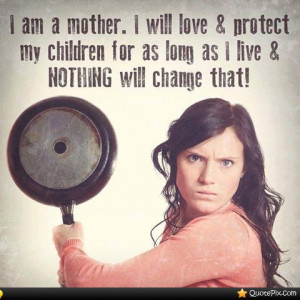 Protect My Kids Quotes I will love and protect my
