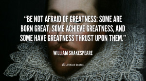 quote-William-Shakespeare-be-not-afraid-of-greatness-some-are-88507 ...