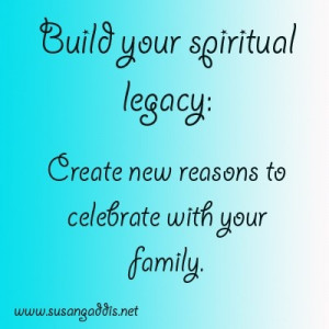 Build your spiritual legacy: Create new reasons to celebrate with your ...