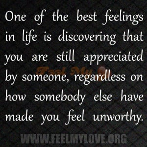 best feelings in life is discovering that you are still appreciated ...