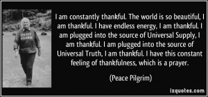 ... constant feeling of thankfulness, which is a prayer. - Peace Pilgrim
