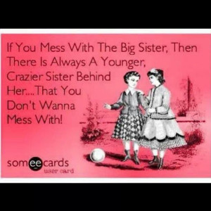 Crazy little sister.....For you Bug and Mandy my crazy sisters