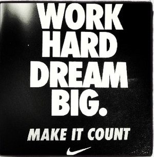 Work hard on your big dreams