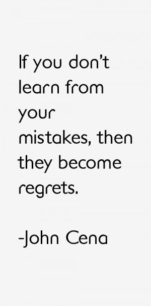 If you don't learn from your mistakes, then they become regrets.""
