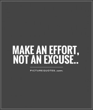 Make an effort, not an excuse Picture Quote #1