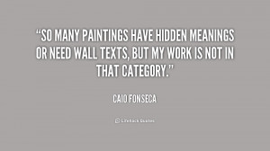 So many paintings have hidden meanings or need wall texts, but my work ...