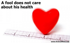 fool does not care about his health - Quotes and Sayings ...