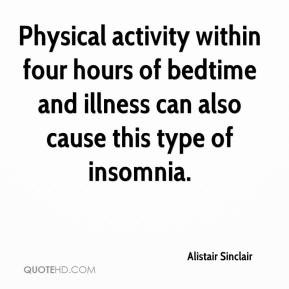 Physical activity within four hours of bedtime and illness can also ...