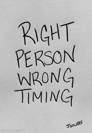 Right person, wrong timing
