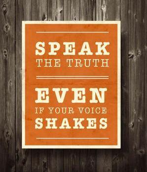 Speak the truth.