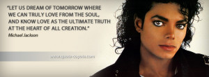 Michael Jackson - Let us dream of tomorrow where we can truly love ...
