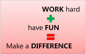 Work Hard, Have Fun, Make a Difference.