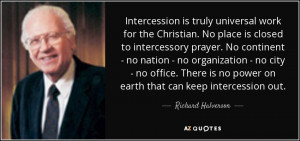 Intercession is truly universal work for the Christian. No place is ...