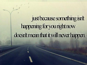 hope-quote-just-because-something-isnt-happening-for-you-right-now ...