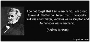 ... was a sculptor; and Archimedes was a mechanic. - Andrew Jackson