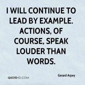 Gerard Arpey - I will continue to lead by example. Actions, of course ...