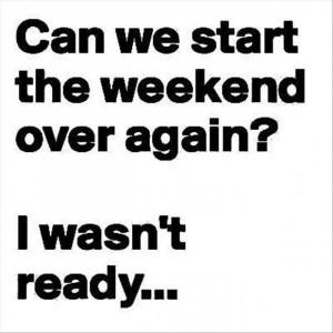 Start The weekend again